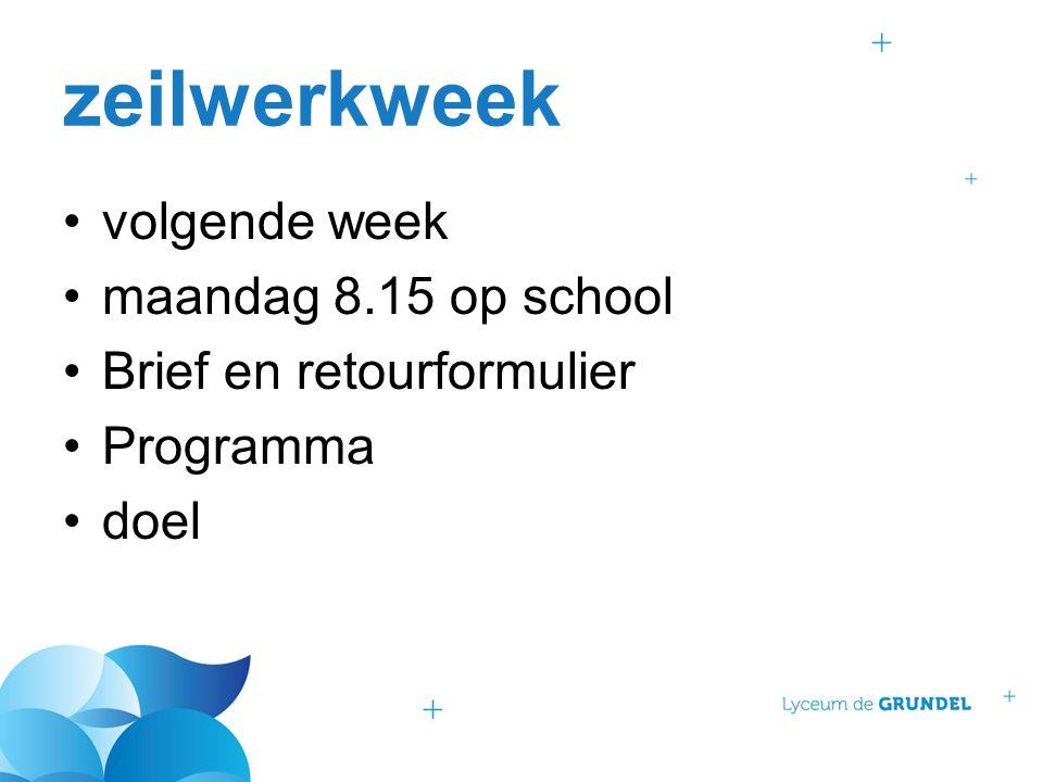 zeilwerkweek volgende week maandag 8.15 op school Brief en retourformulier Programma doel