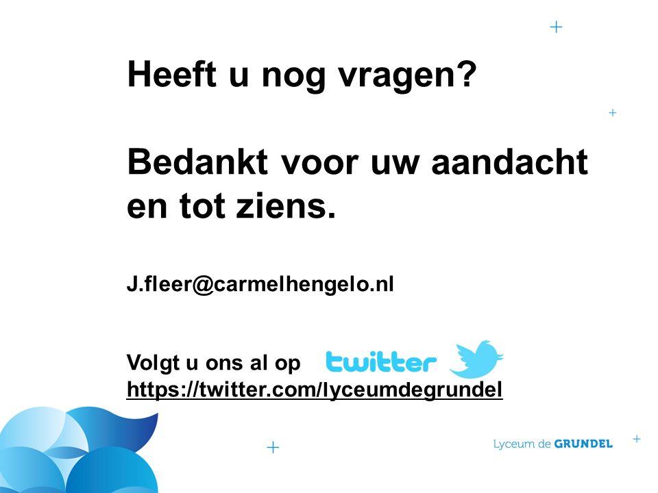 Heeft u nog vragen? Bedankt voor uw aandacht en tot ziens. J.fleer@carmelhengelo.nl Volgt u ons al op https://twitter.com/lyceumdegrundel