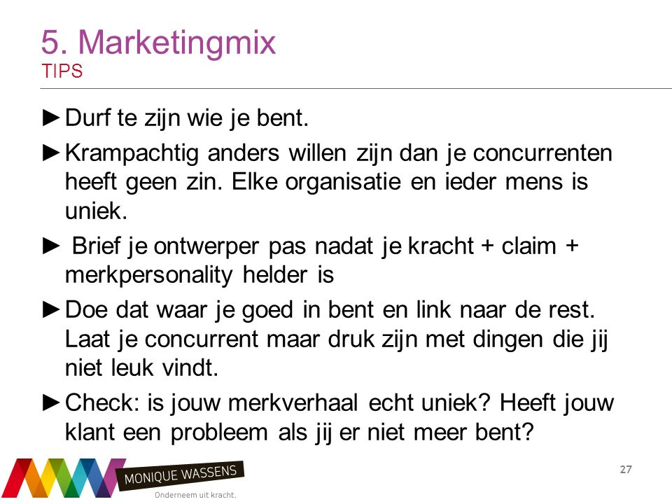 5.Marketingmix TIPS 27 ►Durf te zijn wie je bent.