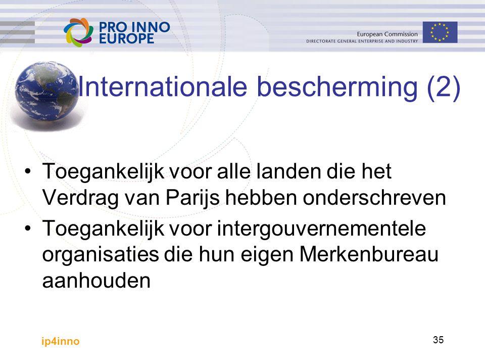 ip4inno 35 Toegankelijk voor alle landen die het Verdrag van Parijs hebben onderschreven Toegankelijk voor intergouvernementele organisaties die hun eigen Merkenbureau aanhouden Internationale bescherming (2)