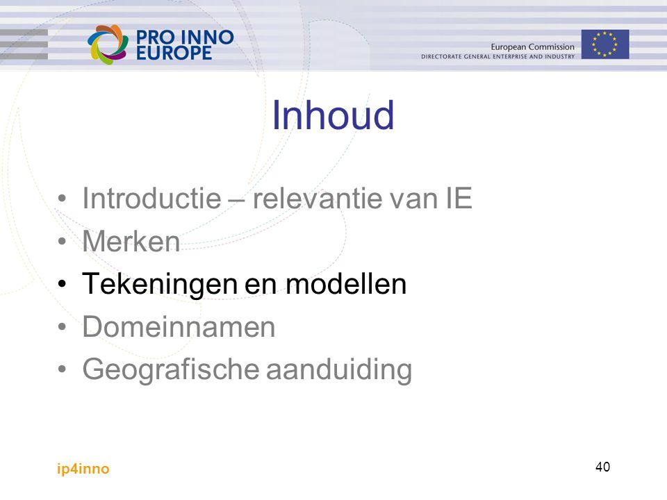 ip4inno 40 Inhoud Introductie – relevantie van IE Merken Tekeningen en modellen Domeinnamen Geografische aanduiding