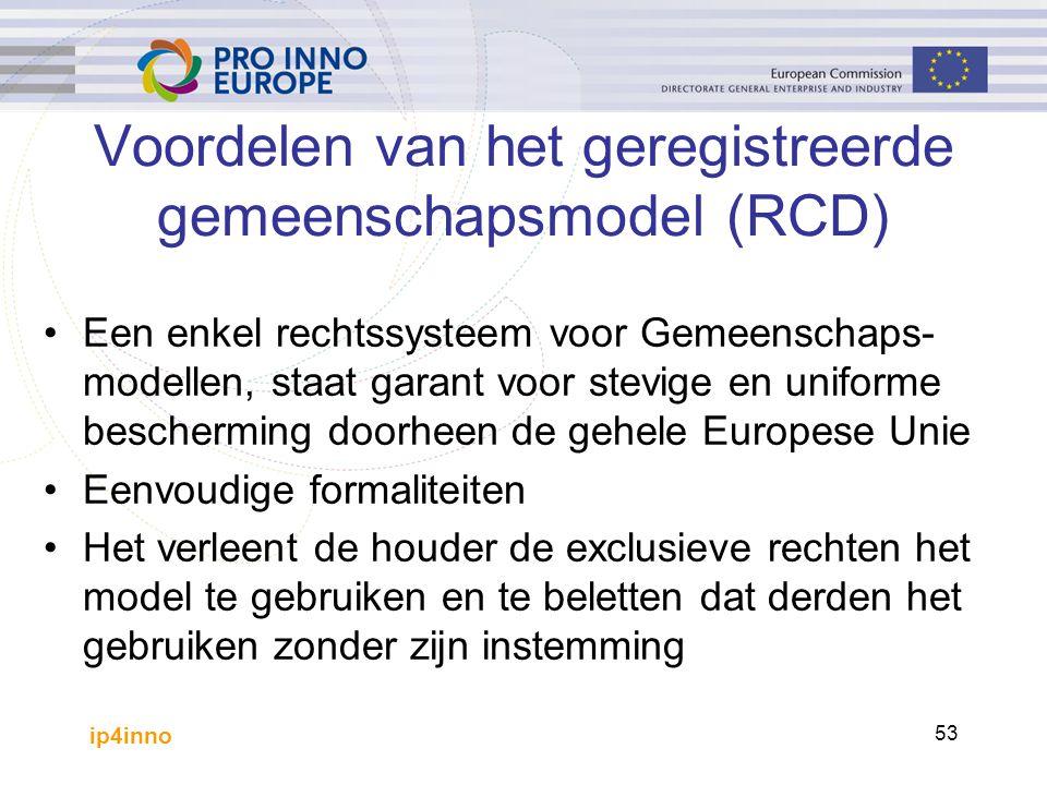 ip4inno 53 Voordelen van het geregistreerde gemeenschapsmodel (RCD) Een enkel rechtssysteem voor Gemeenschaps- modellen, staat garant voor stevige en