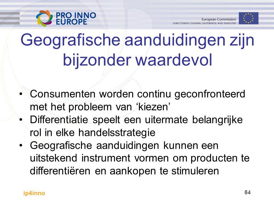 ip4inno 64 Geografische aanduidingen zijn bijzonder waardevol Consumenten worden continu geconfronteerd met het probleem van 'kiezen' Differentiatie speelt een uitermate belangrijke rol in elke handelsstrategie Geografische aanduidingen kunnen een uitstekend instrument vormen om producten te differentiëren en aankopen te stimuleren