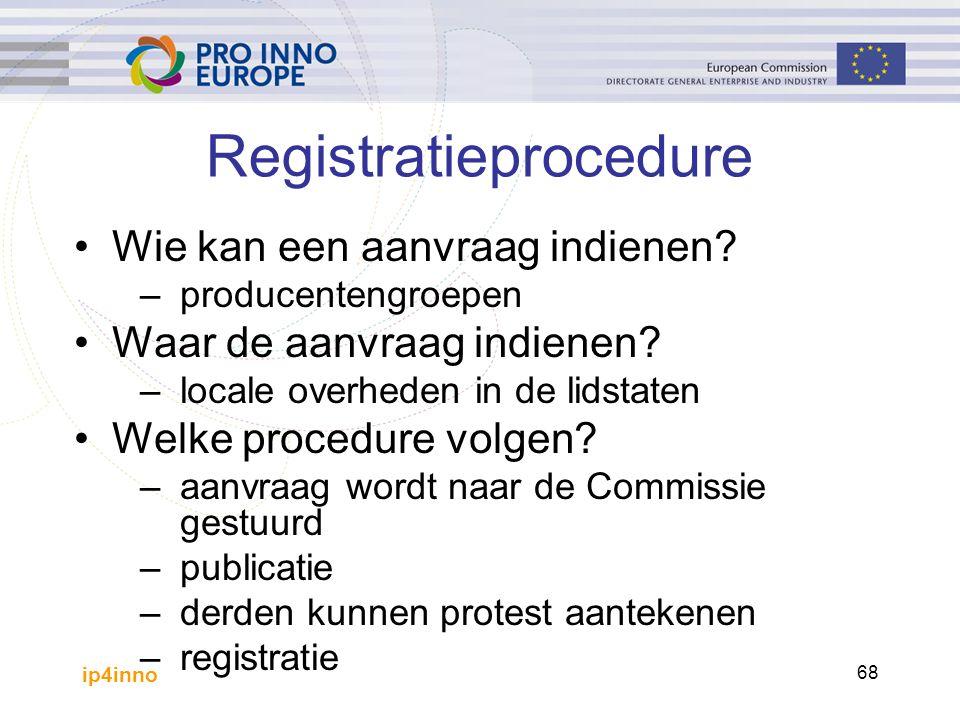 ip4inno 68 Wie kan een aanvraag indienen? –producentengroepen Waar de aanvraag indienen? –locale overheden in de lidstaten Welke procedure volgen? –aa