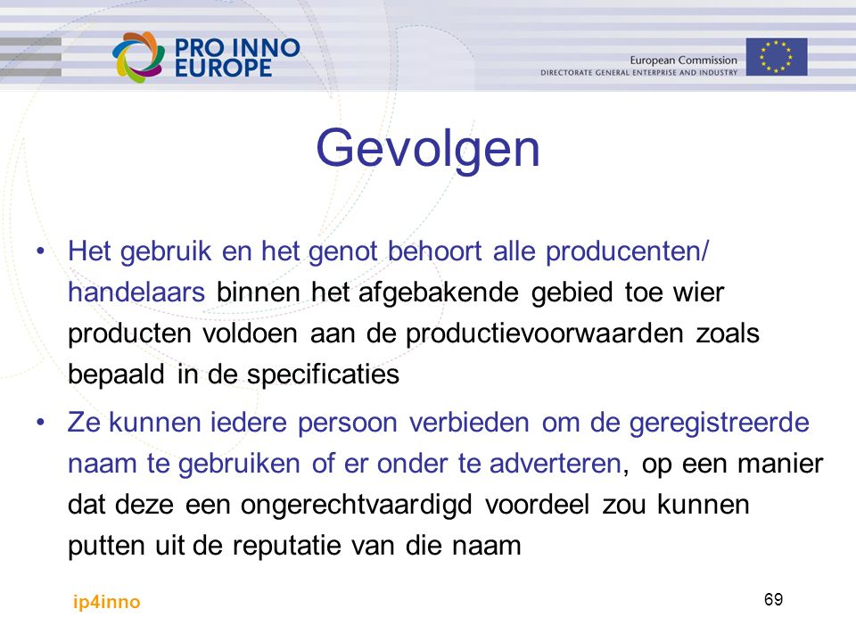 ip4inno 69 Gevolgen Het gebruik en het genot behoort alle producenten/ handelaars binnen het afgebakende gebied toe wier producten voldoen aan de prod