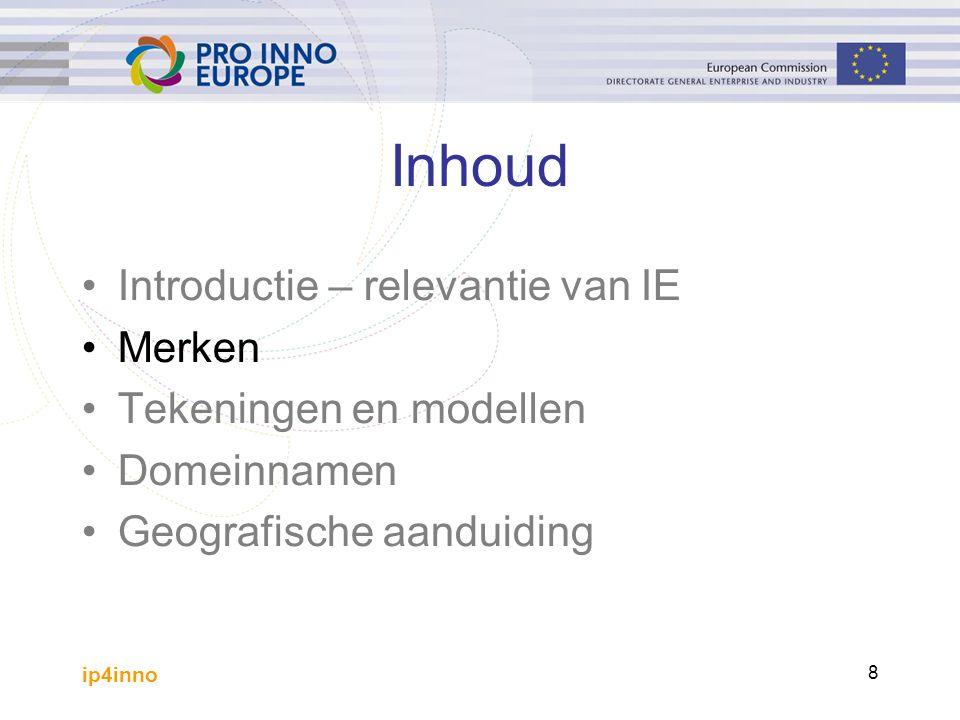 ip4inno 8 Inhoud Introductie – relevantie van IE Merken Tekeningen en modellen Domeinnamen Geografische aanduiding