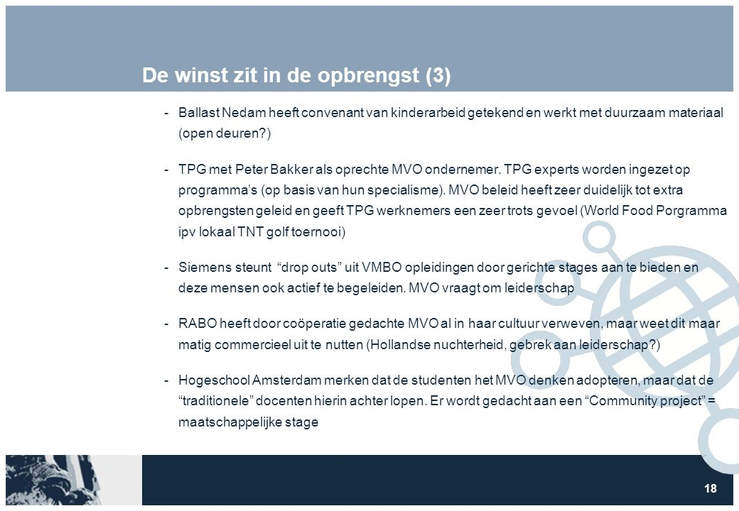 18 De winst zit in de opbrengst (3) Ballast Nedam heeft convenant van kinderarbeid getekend en werkt met duurzaam materiaal (open deuren?) TPG met Peter Bakker als oprechte MVO ondernemer.