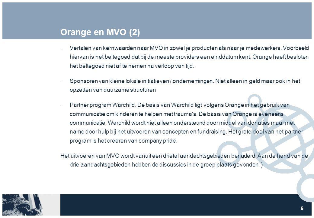 6 Orange en MVO (2)  Vertalen van kernwaarden naar MVO in zowel je producten als naar je medewerkers. Voorbeeld hiervan is het beltegoed dat bij de m