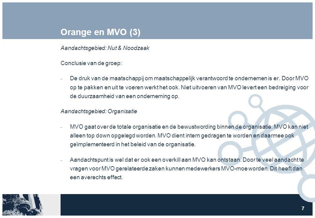 7 Orange en MVO (3) Aandachtsgebied: Nut & Noodzaak Conclusie van de groep:  De druk van de maatschappij om maatschappelijk verantwoord te ondernemen is er.