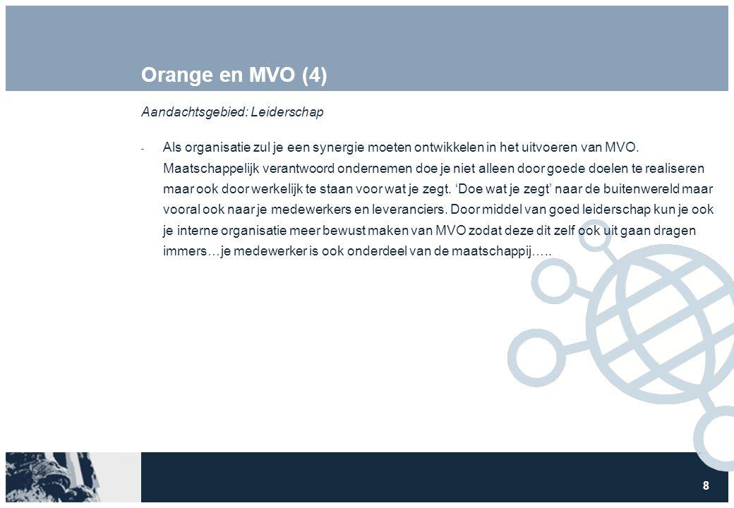 8 Orange en MVO (4) Aandachtsgebied: Leiderschap  Als organisatie zul je een synergie moeten ontwikkelen in het uitvoeren van MVO. Maatschappelijk ve