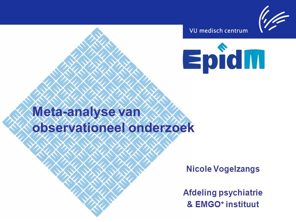 Meta-analyse van observationeel onderzoek Nicole Vogelzangs Afdeling psychiatrie & EMGO + instituut