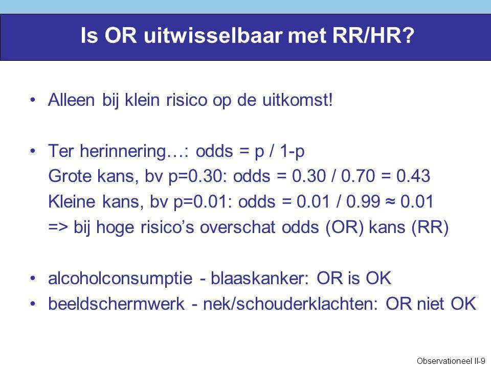 Is OR uitwisselbaar met RR/HR. Alleen bij klein risico op de uitkomst.
