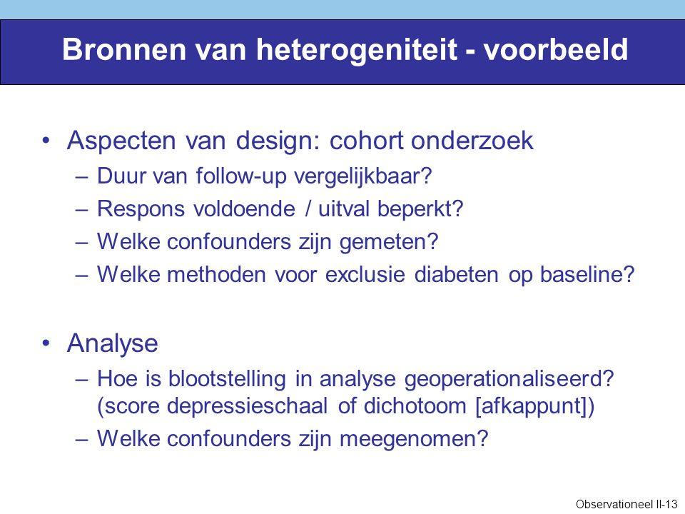 Bronnen van heterogeniteit - voorbeeld Aspecten van design: cohort onderzoek –Duur van follow-up vergelijkbaar.