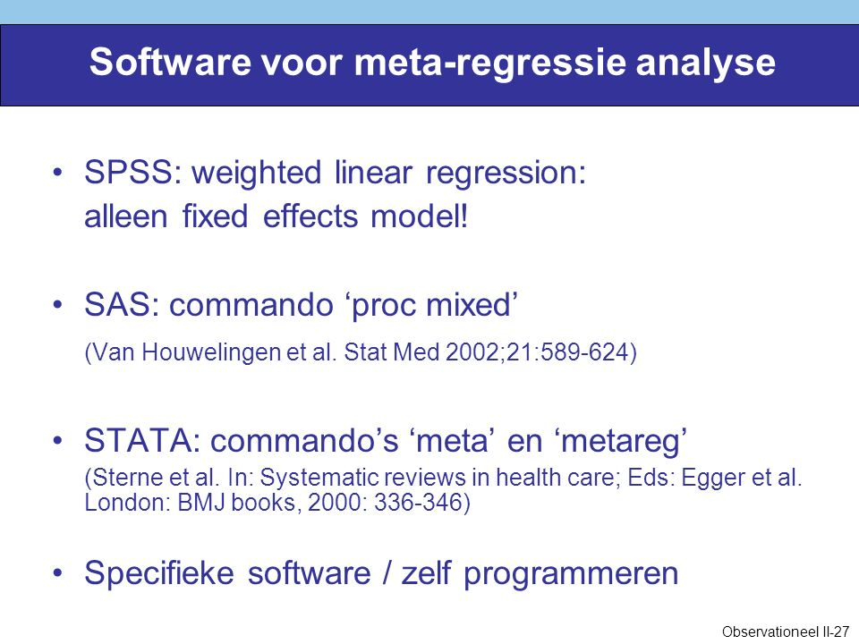 Software voor meta-regressie analyse SPSS: weighted linear regression: alleen fixed effects model.