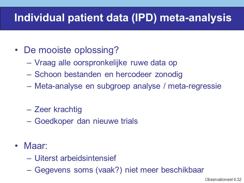Individual patient data (IPD) meta-analysis De mooiste oplossing.