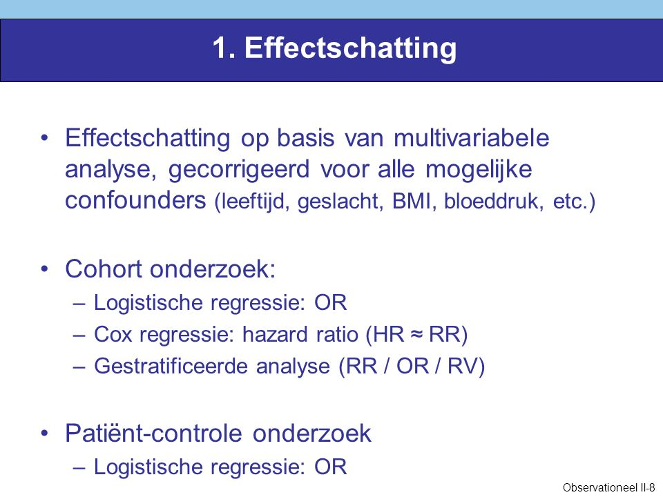 1. Effectschatting Effectschatting op basis van multivariabele analyse, gecorrigeerd voor alle mogelijke confounders (leeftijd, geslacht, BMI, bloeddr