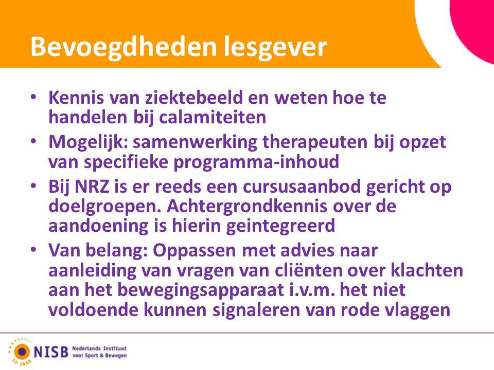Bevoegdheden lesgever Kennis van ziektebeeld en weten hoe te handelen bij calamiteiten Mogelijk: samenwerking therapeuten bij opzet van specifieke programma-inhoud Bij NRZ is er reeds een cursusaanbod gericht op doelgroepen.