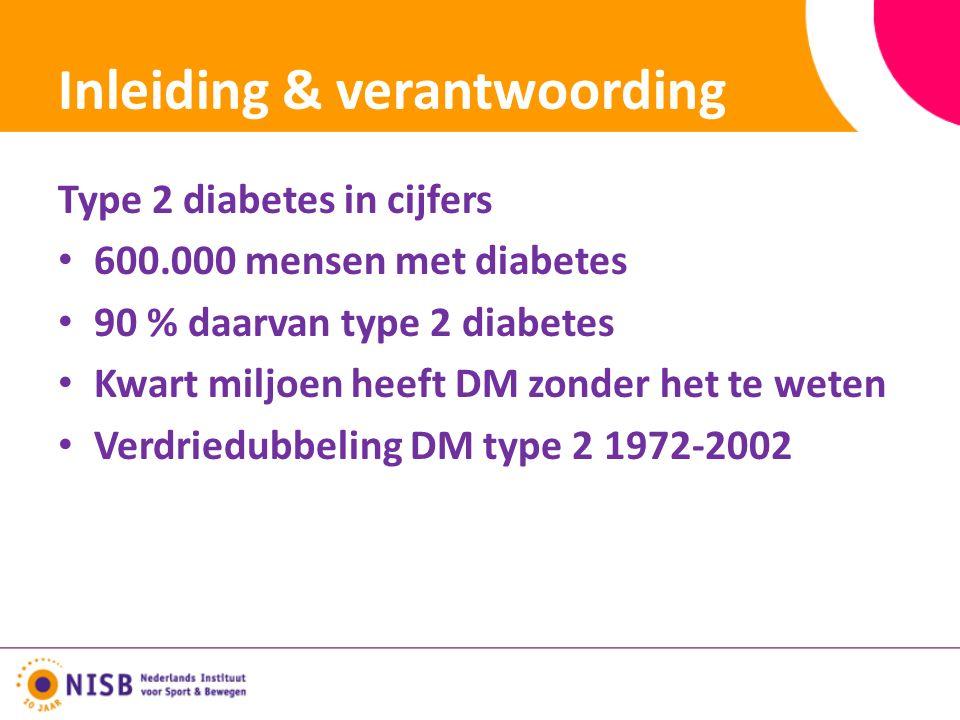 Inleiding & verantwoording Type 2 diabetes in cijfers 600.000 mensen met diabetes 90 % daarvan type 2 diabetes Kwart miljoen heeft DM zonder het te weten Verdriedubbeling DM type 2 1972-2002
