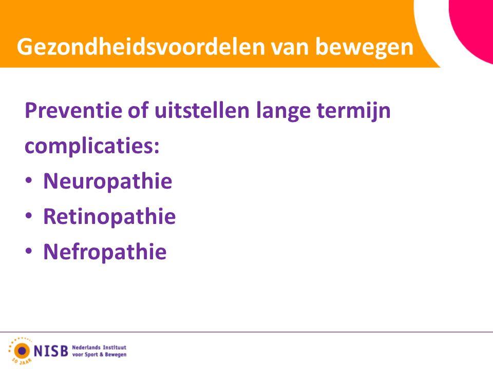Gezondheidsvoordelen van bewegen Preventie of uitstellen lange termijn complicaties: Neuropathie Retinopathie Nefropathie