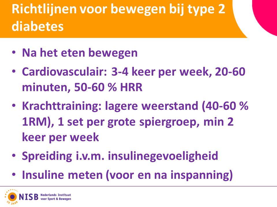 Richtlijnen voor bewegen bij type 2 diabetes Na het eten bewegen Cardiovasculair: 3-4 keer per week, 20-60 minuten, 50-60 % HRR Krachttraining: lagere weerstand (40-60 % 1RM), 1 set per grote spiergroep, min 2 keer per week Spreiding i.v.m.