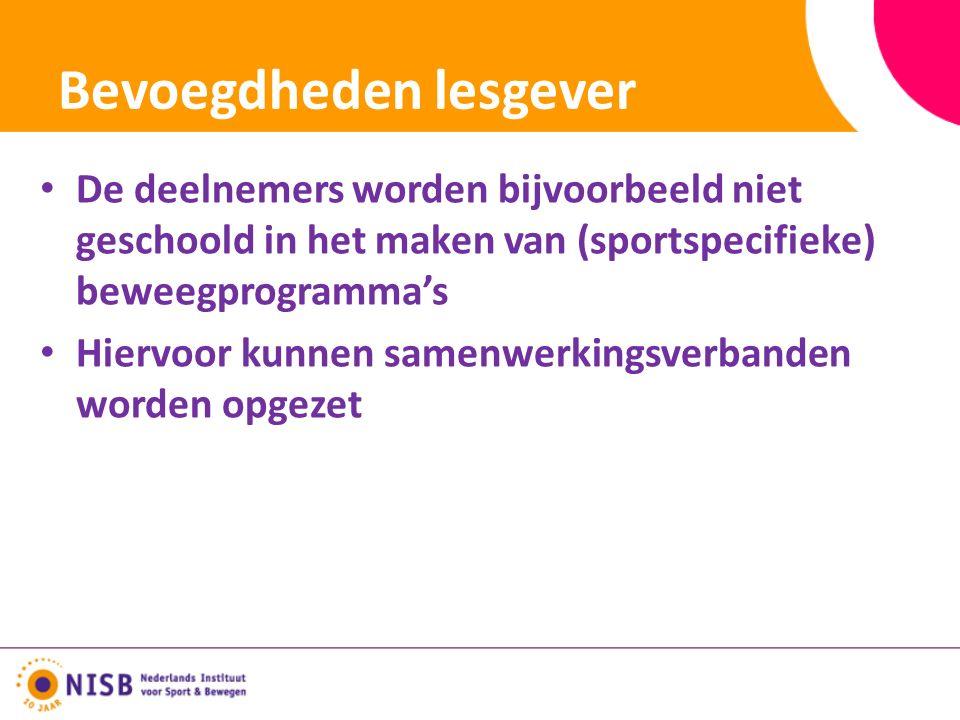 Bevoegdheden lesgever De deelnemers worden bijvoorbeeld niet geschoold in het maken van (sportspecifieke) beweegprogramma's Hiervoor kunnen samenwerkingsverbanden worden opgezet