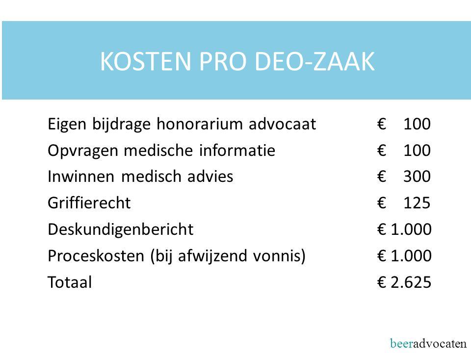 beeradvocaten KOSTEN PRO DEO-ZAAK Eigen bijdrage honorarium advocaat€ 100 Opvragen medische informatie€ 100 Inwinnen medisch advies€ 300 Griffierecht€ 125 Deskundigenbericht€ 1.000 Proceskosten (bij afwijzend vonnis)€ 1.000 Totaal€ 2.625