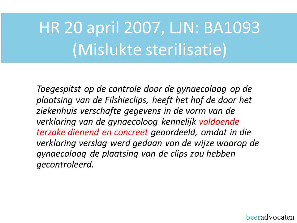 beeradvocaten HR 20 april 2007, LJN: BA1093 (Mislukte sterilisatie) Toegespitst op de controle door de gynaecoloog op de plaatsing van de Filshieclips