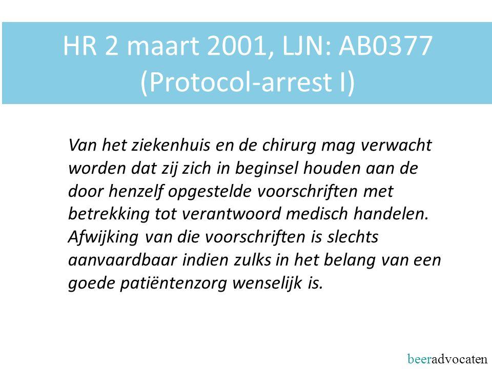 beeradvocaten HR 2 maart 2001, LJN: AB0377 (Protocol-arrest I) Van het ziekenhuis en de chirurg mag verwacht worden dat zij zich in beginsel houden aa