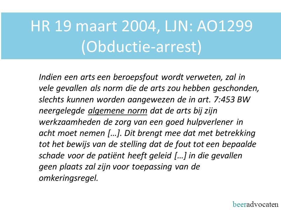 beeradvocaten HR 19 maart 2004, LJN: AO1299 (Obductie-arrest) Indien een arts een beroepsfout wordt verweten, zal in vele gevallen als norm die de arts zou hebben geschonden, slechts kunnen worden aangewezen de in art.