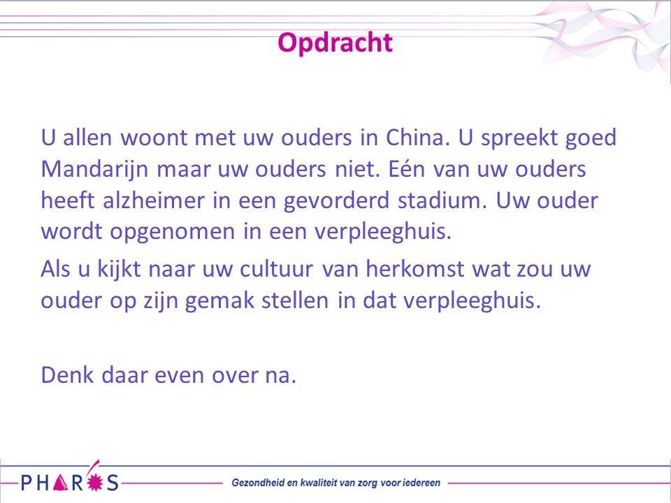Opdracht U allen woont met uw ouders in China. U spreekt goed Mandarijn maar uw ouders niet. Eén van uw ouders heeft alzheimer in een gevorderd stadiu