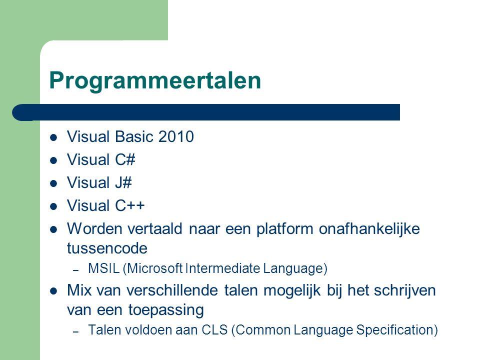 Programmeertalen Visual Basic 2010 Visual C# Visual J# Visual C++ Worden vertaald naar een platform onafhankelijke tussencode – MSIL (Microsoft Intermediate Language) Mix van verschillende talen mogelijk bij het schrijven van een toepassing – Talen voldoen aan CLS (Common Language Specification)