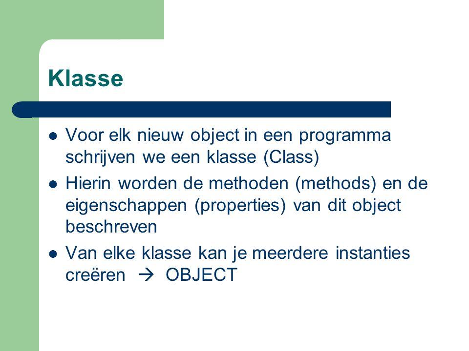Klasse Voor elk nieuw object in een programma schrijven we een klasse (Class) Hierin worden de methoden (methods) en de eigenschappen (properties) van dit object beschreven Van elke klasse kan je meerdere instanties creëren  OBJECT