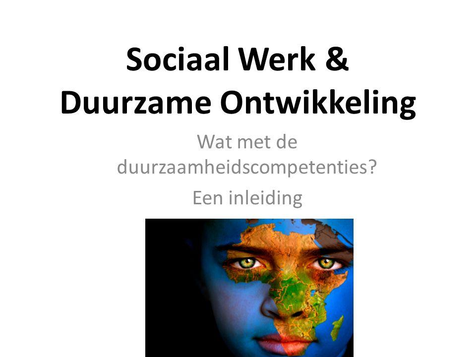 Sociaal Werk & Duurzame Ontwikkeling Wat met de duurzaamheidscompetenties Een inleiding