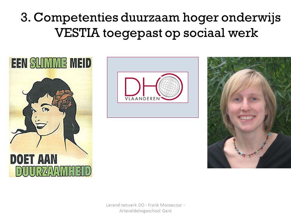 3. Competenties duurzaam hoger onderwijs VESTIA toegepast op sociaal werk Lerend netwerk DO - Frank Monsecour - Arteveldehogeschool Gent