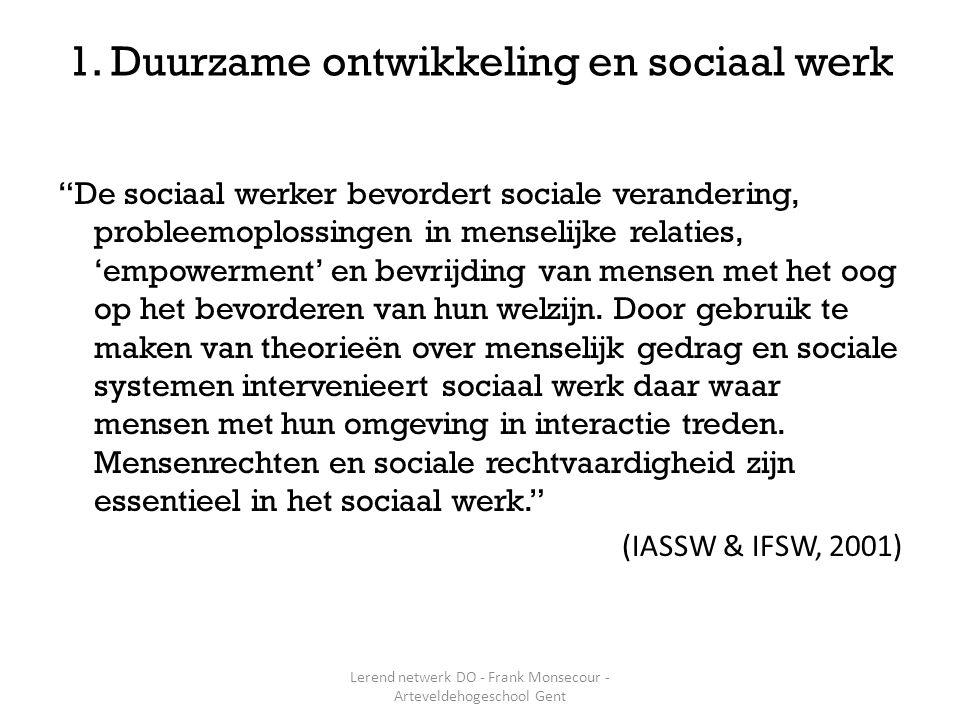 """1. Duurzame ontwikkeling en sociaal werk """"De sociaal werker bevordert sociale verandering, probleemoplossingen in menselijke relaties, 'empowerment' e"""