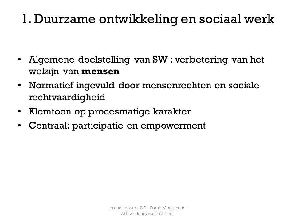 Algemene doelstelling van SW : verbetering van het welzijn van mensen Normatief ingevuld door mensenrechten en sociale rechtvaardigheid Klemtoon op procesmatige karakter Centraal: participatie en empowerment 1.