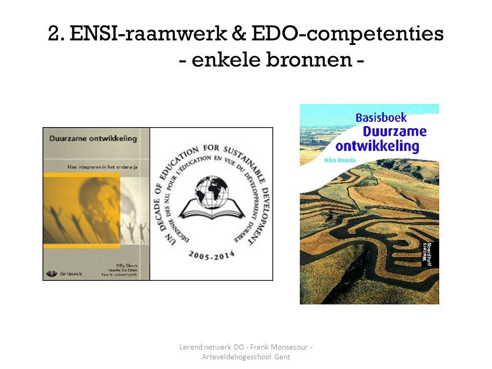2. ENSI-raamwerk & EDO-competenties - enkele bronnen - Lerend netwerk DO - Frank Monsecour - Arteveldehogeschool Gent