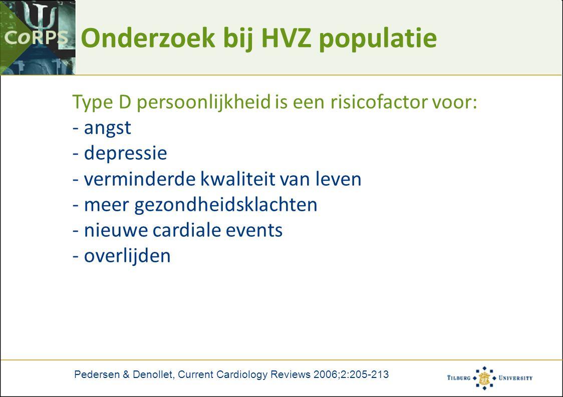 Onderzoek bij HVZ populatie Type D persoonlijkheid is een risicofactor voor: - angst - depressie - verminderde kwaliteit van leven - meer gezondheidsklachten - nieuwe cardiale events - overlijden Pedersen & Denollet, Current Cardiology Reviews 2006;2:205-213