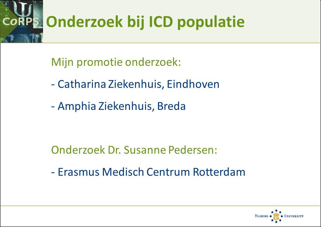 Onderzoek bij ICD populatie Mijn promotie onderzoek: - Catharina Ziekenhuis, Eindhoven - Amphia Ziekenhuis, Breda Onderzoek Dr.