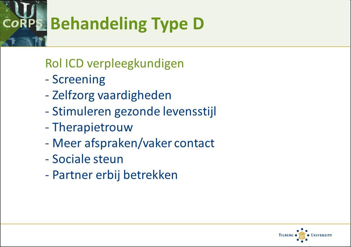 Behandeling Type D Rol ICD verpleegkundigen - Screening - Zelfzorg vaardigheden - Stimuleren gezonde levensstijl - Therapietrouw - Meer afspraken/vaker contact - Sociale steun - Partner erbij betrekken