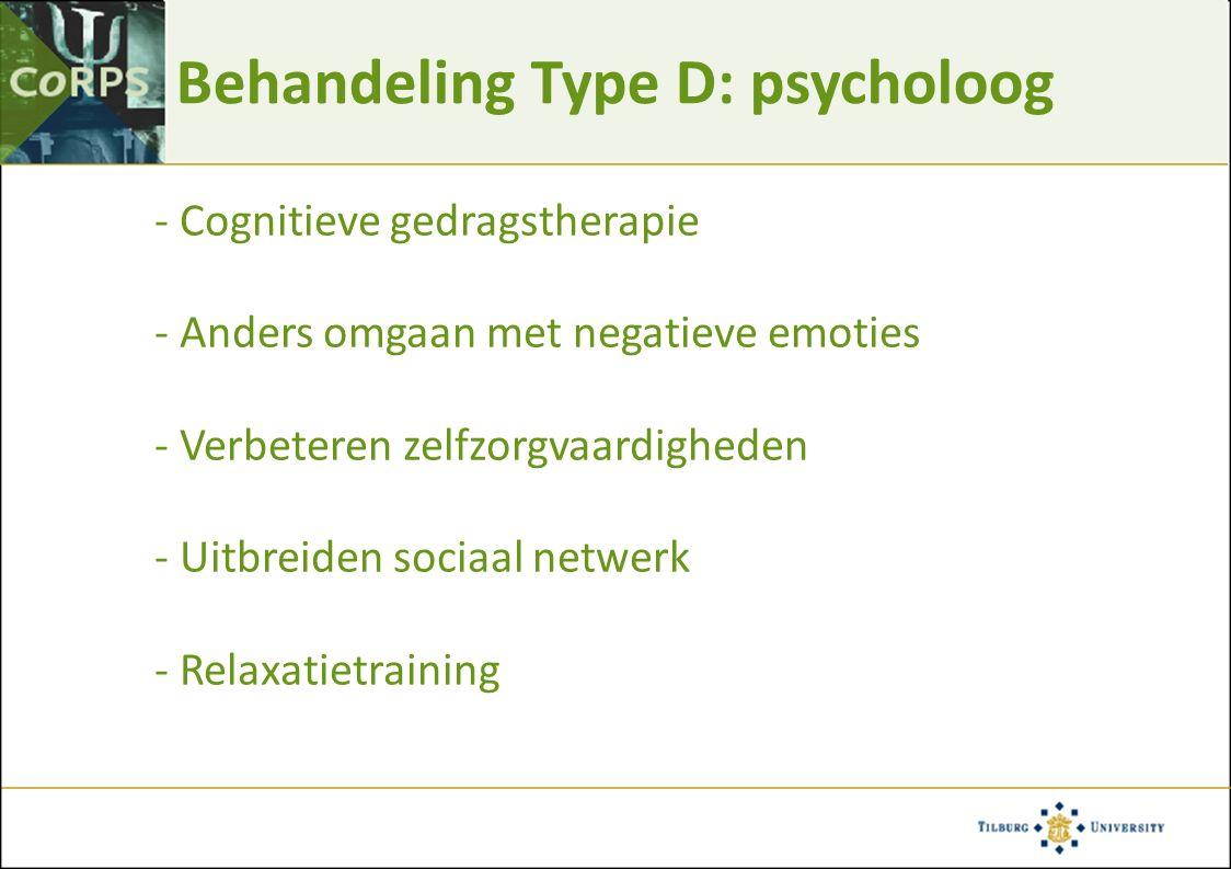 Behandeling Type D: psycholoog - Cognitieve gedragstherapie - Anders omgaan met negatieve emoties - Verbeteren zelfzorgvaardigheden - Uitbreiden sociaal netwerk - Relaxatietraining