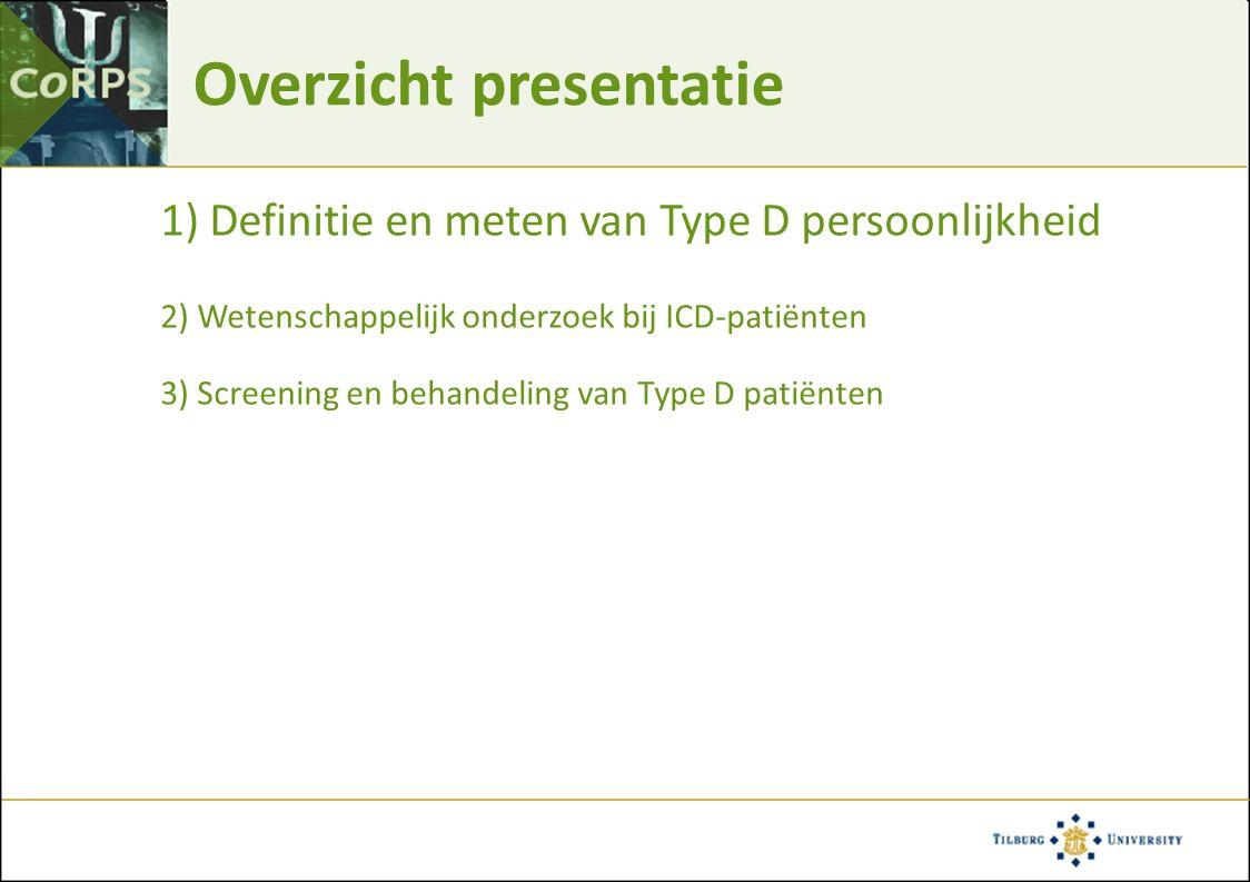 Overzicht presentatie 1) Definitie en meten van Type D persoonlijkheid 2) Wetenschappelijk onderzoek bij ICD-patiënten 3) Screening en behandeling van Type D patiënten