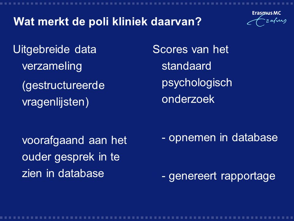 - Meer gegevens - Vroeg in het traject - Makkelijk op te nemen in EPD - Vereenvoudiging en systematisering rapportage  - Systematisering observaties (TOF)  - Professionalisering ASS diagnostiek Winst voor de praktijk