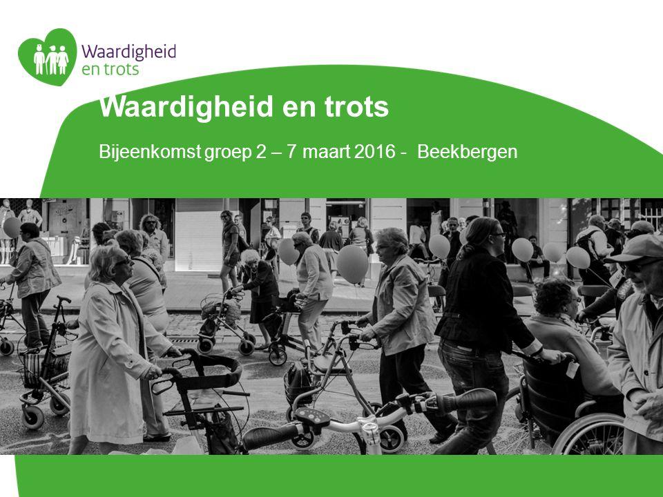 Waardigheid en trots Bijeenkomst groep 2 – 7 maart 2016 - Beekbergen