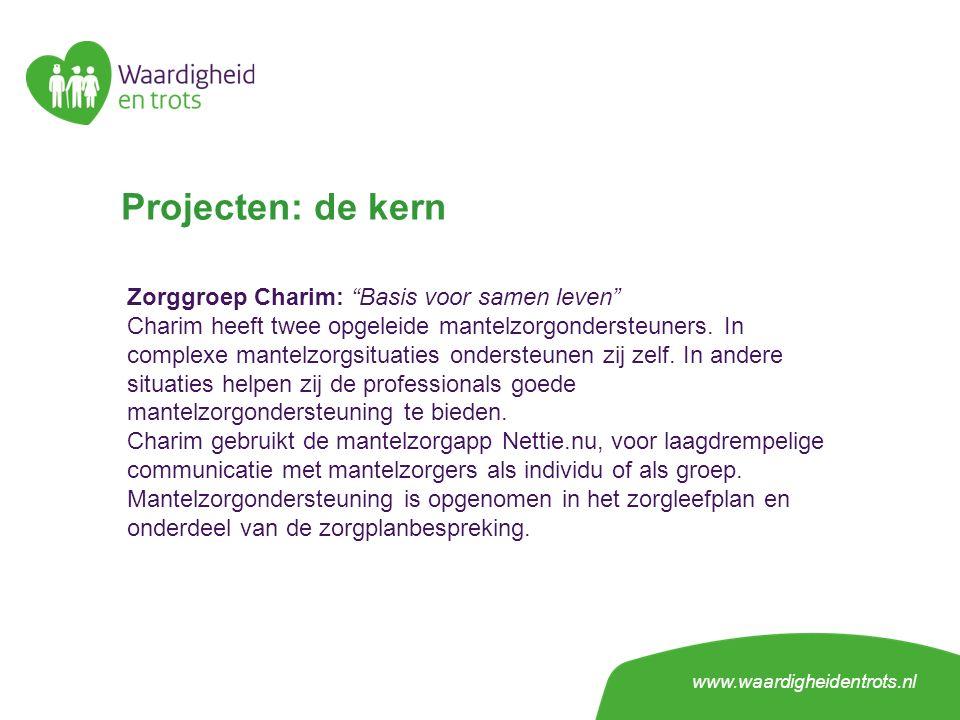 Projecten: de kern Zorggroep Charim: Basis voor samen leven Charim heeft twee opgeleide mantelzorgondersteuners.