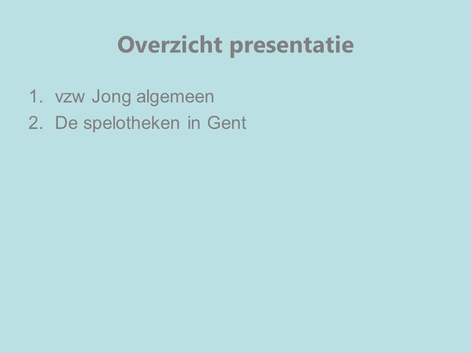 Overzicht presentatie 1.vzw Jong algemeen 2.De spelotheken in Gent