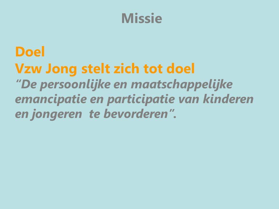 """Missie Doel Vzw Jong stelt zich tot doel """"De persoonlijke en maatschappelijke emancipatie en participatie van kinderen en jongeren te bevorderen""""."""