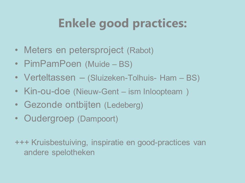 Enkele good practices: Meters en petersproject (Rabot) PimPamPoen (Muide – BS) Verteltassen – (Sluizeken-Tolhuis- Ham – BS) Kin-ou-doe (Nieuw-Gent – i