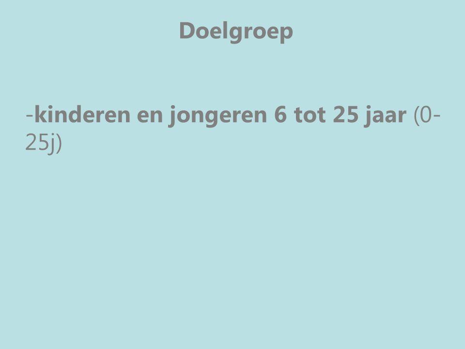 Doelgroep -kinderen en jongeren 6 tot 25 jaar (0- 25j)