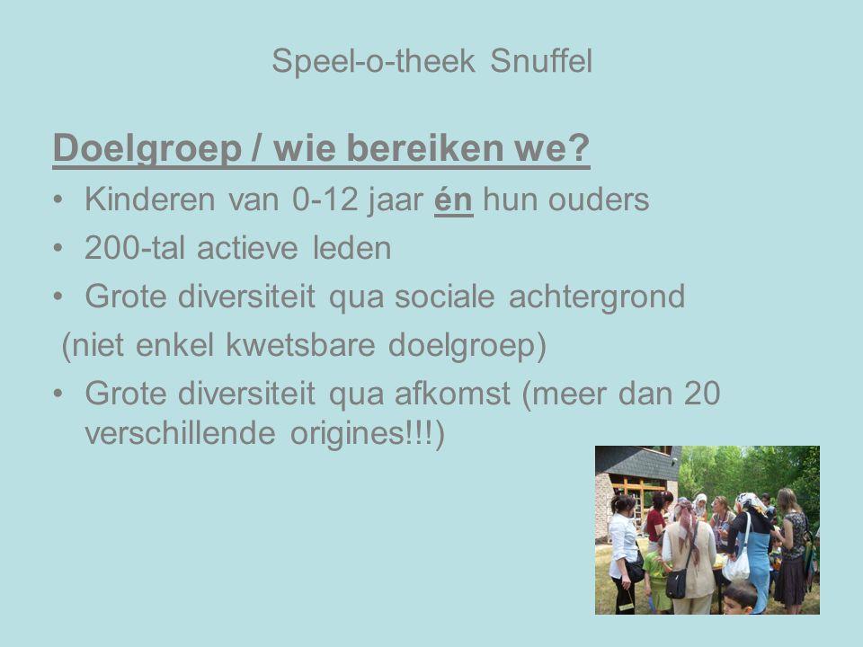 Speel-o-theek Snuffel Doelgroep / wie bereiken we? Kinderen van 0-12 jaar én hun ouders 200-tal actieve leden Grote diversiteit qua sociale achtergron